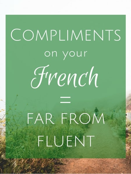 Why people complimenting your French means you've got a ways to go toward fluency1