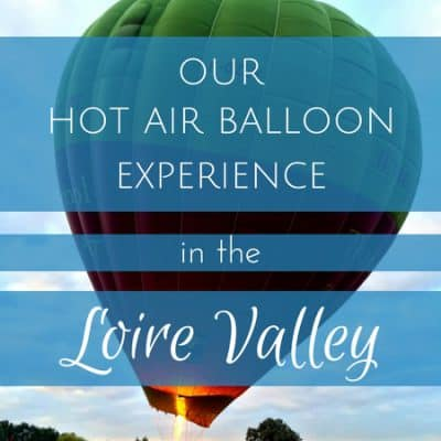 Our hot air balloon experience in the Loire Valley (VIDEO)