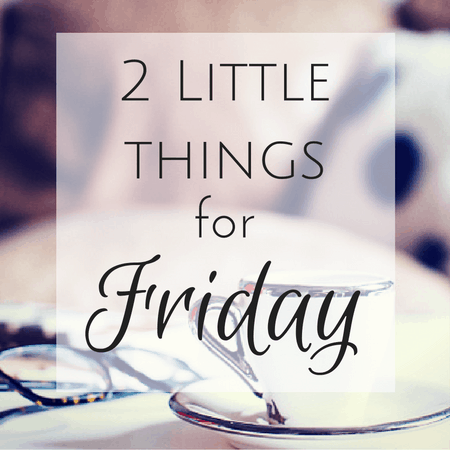 2-little-things for friday