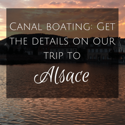 Canal boating: Get the details on our trip to Alsace