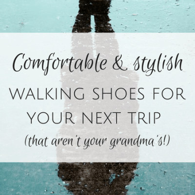 Comfortable yet stylish walking shoes for your next trip (that aren't your grandma's!)