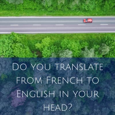 Do you translate from French to English in your head?