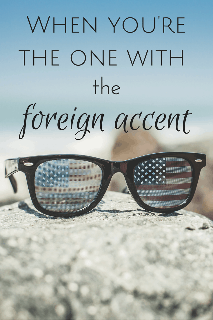 when you have a foreign accent