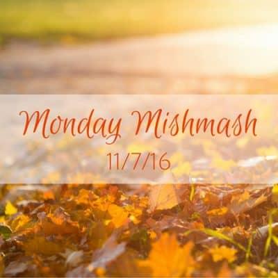 Monday Mishmash: 11/7/16