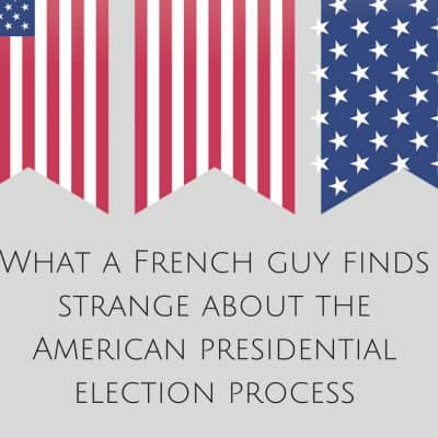 Ask Tom Tuesdays: What a French guy finds strange about the American presidential election process