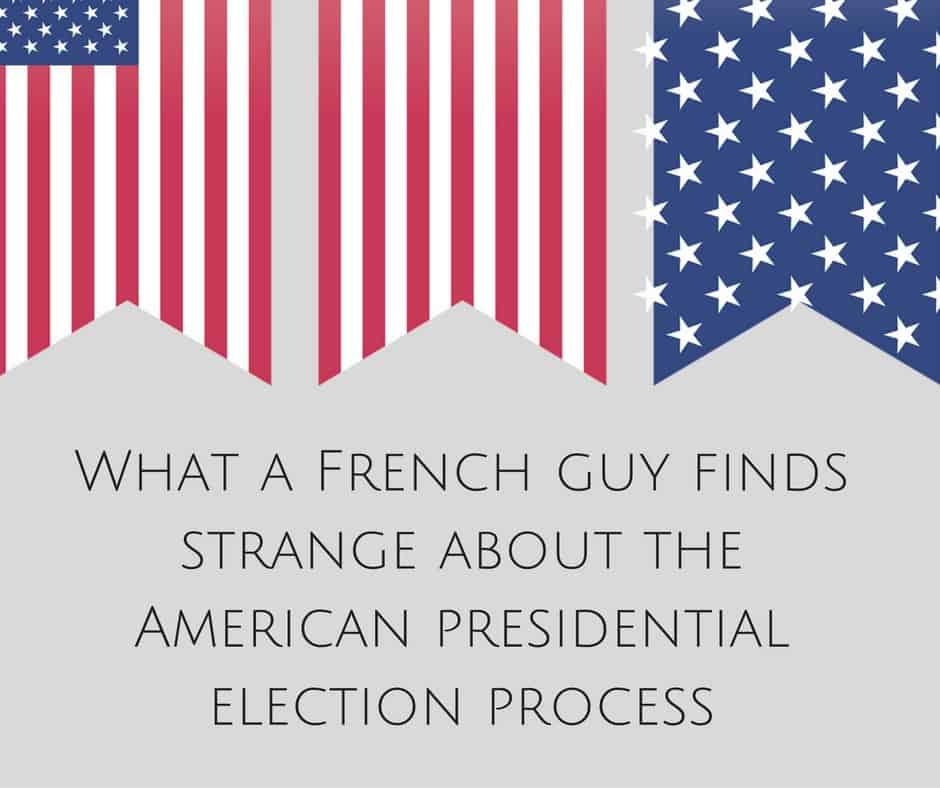 what-a-french-guy-finds-strange-about-the-american-presidential-election-process