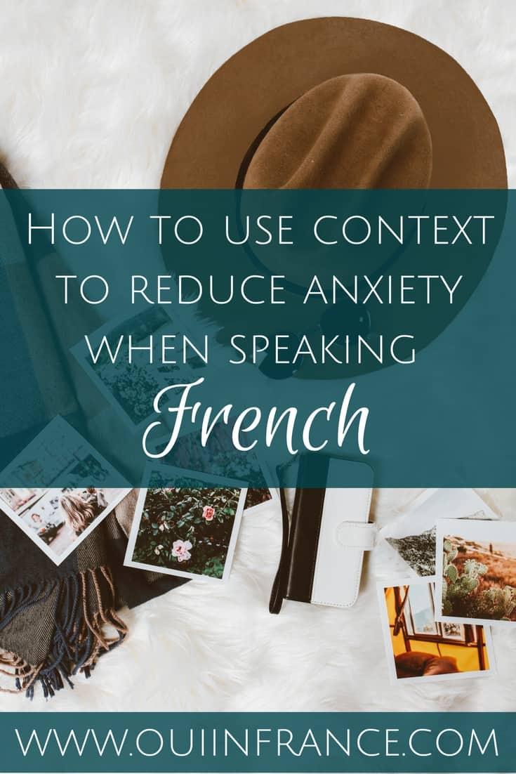 How to use context to reduce anxiety when speaking French