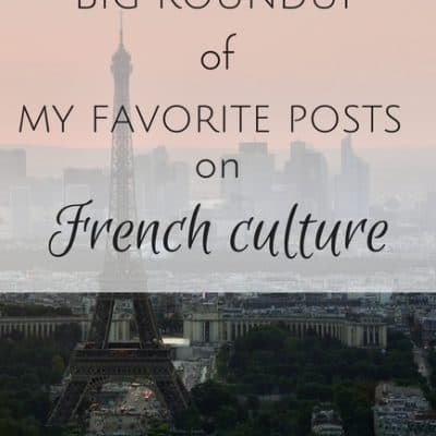 Big roundup of my favorite Oui In France posts on French culture