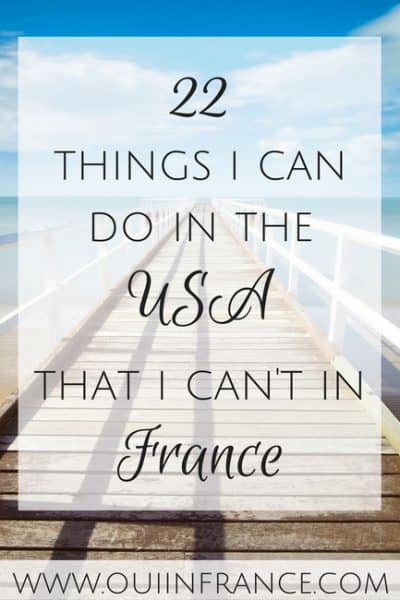 22 Things I can do in the USA that I can't in France