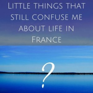 things that still confuse me about life in france