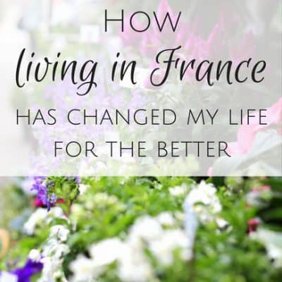 How living in France has changed my life for the better