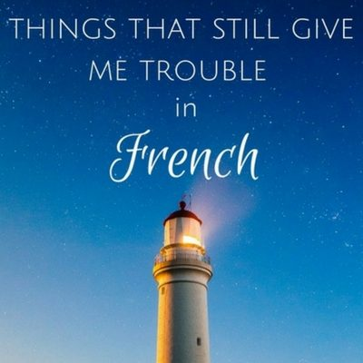 5 Things that still give me trouble in French