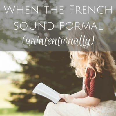 When the French sound formal unintentionally