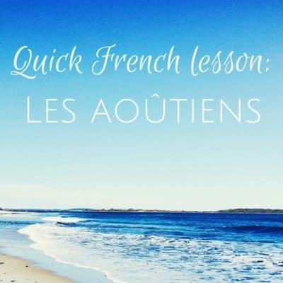Quick French lesson: Les aoûtiens