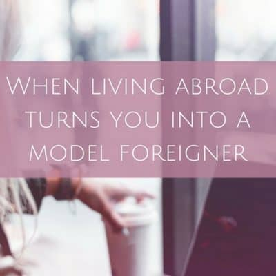 When living abroad turns you into a model foreigner