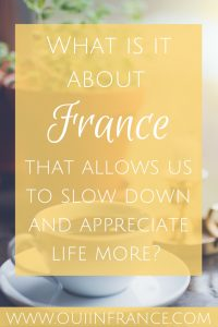 What is it about France that allows us to slow down and appreciate life more- (1)