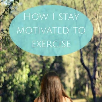How I stay motivated to exercise