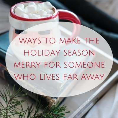 Little ways to make the holiday season merry for someone who lives far awayAdd heading