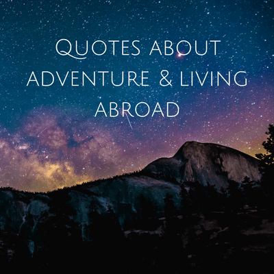 Quotes about adventure and living abroad
