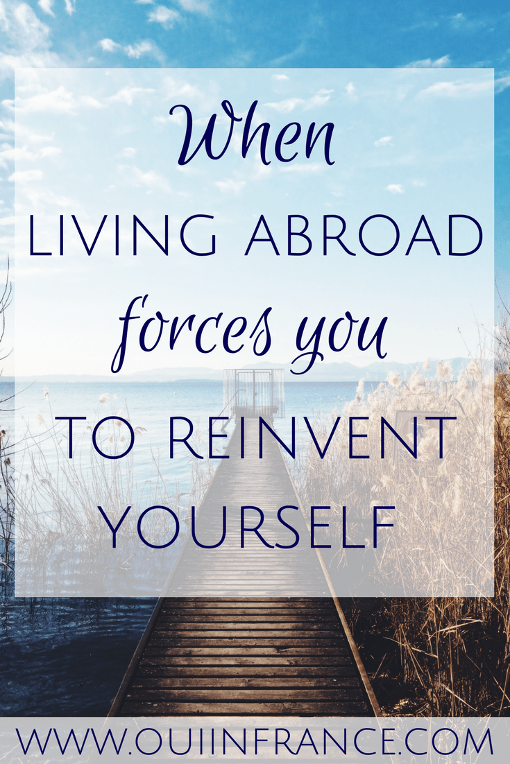 When living abroad forces you to reinvent yourself