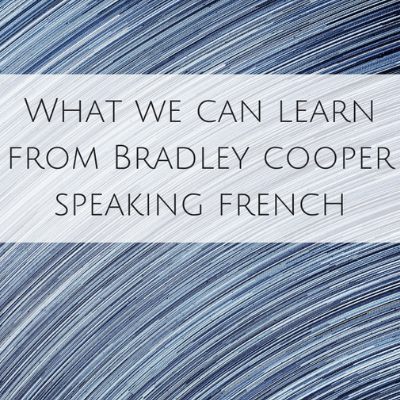 What we can learn from Bradley Cooper speaking French