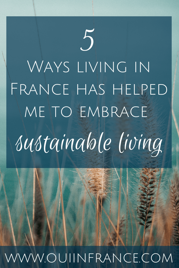Ways living in France has helped me to embrace sustainable living