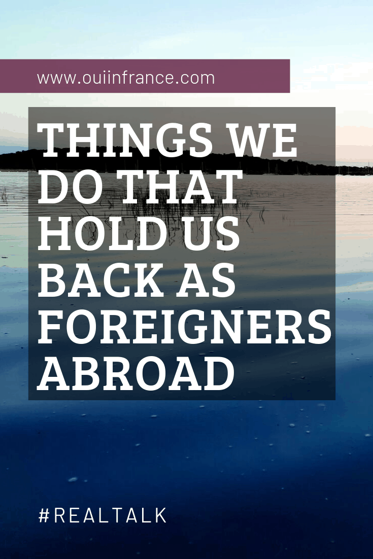 things we do as foreigners hold us back abroad expat